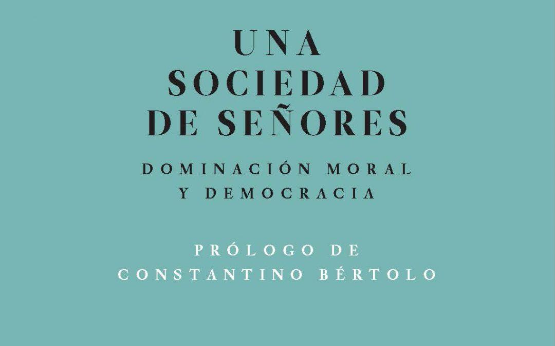 Nuevo libro de ensayos de Mario Campaña: Una sociedad de señores. Dominación moral y democracia